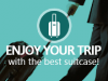 Enjoy your trip with the best suitcase!