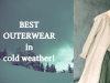 BEST OUTERWEAR in cold weather!