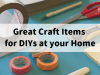 Great Craft Items for DIYs at your Home 🧵🧶