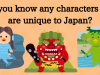 Do you know any characters that are unique to Japan?