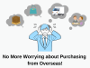 No More Worrying about Purchasing from Overseas.