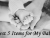 Best 5 Items for My Baby