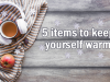 5 Items To Keep Yourself Warm